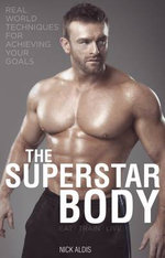 The Superstar Body : Real-World Techniques for Achieving Your Goals - Nick Aldis