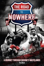The Road to Nowhere : A Journey Through Boxing's Wastelands - Tris Dixon