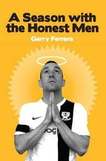 A Season with the Honest Men : Behind the Scenes of the Professional Game - Gerry Ferrara