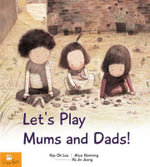 Let's Play Mums and Dads! - Hye Ok Lee