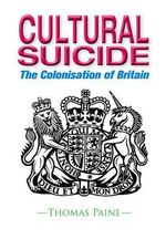 Cultural Suicide : The Colonisation of Britain - Thomas Paine