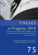 Theses in Progress 2014 : Historical Research for Higher Degrees in the United Kingdom and the Republic of Ireland, Vol. 75