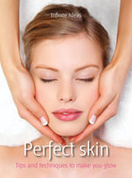 Perfect skin : Tips and Techniques to Make You Glow - Infinite Ideas