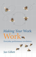 Making your work work : Everyday performance revolution - Jan Gillett