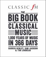 The Big Book of Classic FM : 1000 Years of Classical Music in 366 Days - Darren Henley