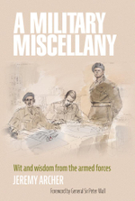 A Military Miscellany : Wit and Wisdom from the Armed Forces - Jeremy Archer