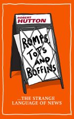 Romps, Tots and Boffins : The Strange Language of News - Robert Hutton