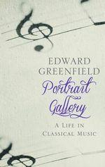 Portrait Gallery - Edward Greenfield