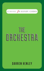 The Orchestra : Classic FM Handy Guides - Darren Henley