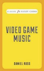 Video Game Music (Classic FM Handy Guides) : Classic FM Handy Guides - Daniel Ross