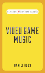 Video Game Music : Classic FM Handy Guides - Daniel Ross