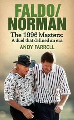 Faldo/Norman : The 1996 Masters : A Duel that Defined an Era - Andy Farrell