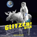 Glitzch! USA : How America Was First to Put a 'Man on the Moose'...and Other Way Predictive Text Plays Havoc with History - Hugh Kellett