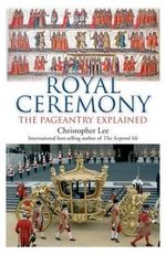Royal Ceremony : The Pageantry Explained - Christopher Lee