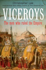 Viceroys : The Men Who Ruled the Empire - Christopher Lee