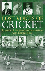 Lost Voices of Cricket : Legends of the game in conversation with Ralph Dellor