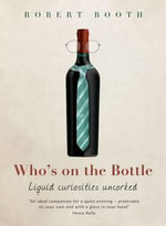 Who's on the Bottle : Liquid Curiosities Uncorked - Robert Booth