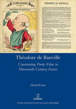 Theodore De Banville : Constructing Poetic Value in Nineteenth-century France - David Evans