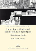Urban Space, Identity and Postmodernity in 1980s Spain : Rethinking the Movida - Marite Usoz de la Fuente
