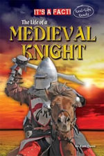 The Life of a Medieval Knight - Ruth Owen