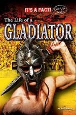 The Life of a Gladiator - Ruth Owen