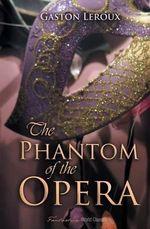 The Phantom of the Opera : World Classics - Gaston Leroux