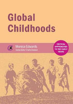 Global Childhoods : Critical Approaches to the Early Years - Monica Edwards