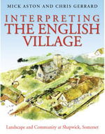 Interpreting the English Village : Landscape and Community at Shapwick, Somerset - Mick Aston