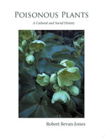 Poisonous Plants : A Cultural and Social History - Robert Bevan-Jones