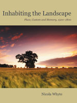 Inhabiting the Landscape : Place, Custom and Memory, 1500-1800 - Nicola Whyte