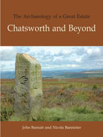 The Archaeology of a Great Estate : Chatsworth and Beyond - Nicola Bannister