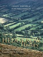 Hedgerow History : Ecology, History and Landscape Character - Gerry Barnes