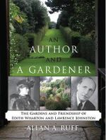 An Author and a Gardener : The Gardens and Friendship of Edith Wharton and Laurence Johnston - Allan R. Ruff