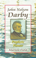 John Nelson Darby : Prophetic Pioneer - Marion Field