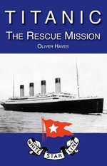 Titanic : the Rescue Mission - Oliver Hayes