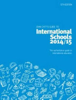 John Catt's Guide to International Schools 2014/15 : The Authoritative Guide to International Education