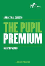 A Practical Guide to the Pupil Premium - Marc Rowland