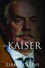 The Kaiser : The Inside Story of Ireland's Secret Billionaire - Liam Collins