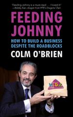Feeding Johnny : How to Build a Business Despite the Roadblocks - Colm O'Brien