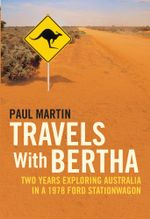 Travels with Bertha : Two Years Exploring Australia in a 1978 Ford Station Wagon - Paul Martin
