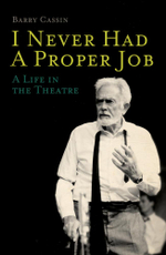 I Never Had a Proper Job : A Life in the Theatre - Barry Cassin