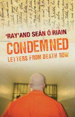Condemned : Letters from Death Row - Seán| Ó Riain