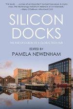 Silicon Docks : The Rise of Dublin's it Industry - Pamela Newenham
