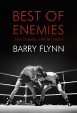 Best of Enemies : John Caldwell vs. Freddie Gilroy - Padraig Lawlor