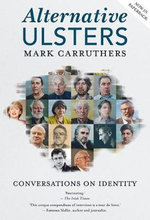 Alternative Ulsters : Conversations on Identity - Mark Carruthers