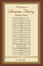 A History of Ottoman Poetry Volume VI : Turkish Texts - E.J.W. Gibb