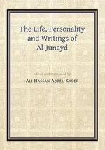 The Life, Personality and Writings of al-Junayd - Ali Hassan Abdel-Kader