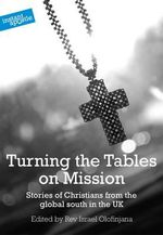 Turning the Tables on Mission : Stories of Christians from the Global South in the UK - Israel Olofinjana