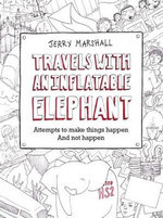 Travels with an Inflatable Elephant : Attempts to Make Things Happen and Not Happen - Jerry Marshall