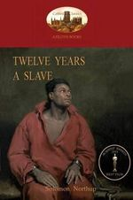 Twelve Years a Slave : A True Story of Black Slavery. with Original Illustrations (Aziloth Books) - Solomon Northup